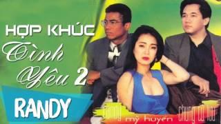 Download Hợp Khúc Tình Yêu 2 ‣ Randy, Mỹ Huyền, Chung Tử Lưu (Nhạc Vàng Xưa) Video