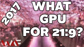 Download What GPU For 21:9? - 2017 Edition! Video