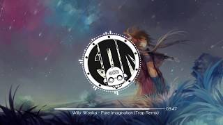Download Willy Wonka - Pure Imagination (Trap Remix) Video