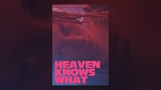 Download Heaven Knows What Video