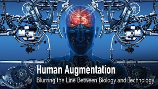 Download Human Augmentation: Blurring the Line Between Biology & Technology Video