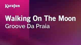 Download Karaoke Walking On The Moon - Groove Da Praia * Video