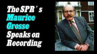 Download MAURICE GROSSE (SPR CHAIRMAN) ″Pure EVP″ Spirit Messages Video