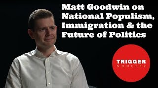 Download Matt Goodwin on National Populism, Immigration, Brexit & the Future of Politics Video
