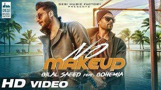 Download No Make Up - Bilal Saeed Ft. Bohemia | Bloodline Music | Official Music Video Video