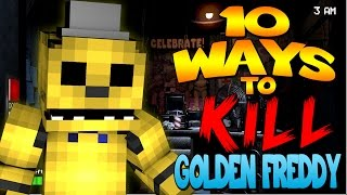 Download Minecraft - 10 WAYS TO KILL GOLDEN FREDDY (Five Nights at Freddys) Video
