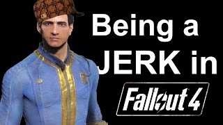 Download Being a Jerk in Fallout 4 Video