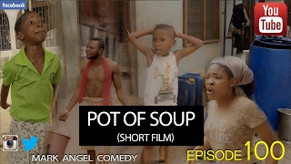Download POT OF SOUP - Short Film (Mark Angel Comedy) (Episode 100) Video