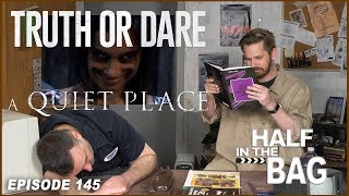 Download Half in the Bag Episode 145: Truth or Dare and A Quiet Place (SPOILERS) Video