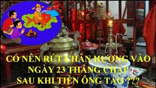 Download Có nên rút chân hương vào ngày 23 tháng chạp sau lễ tiễn ông Táo ??? Video