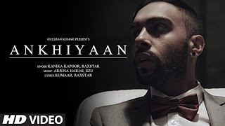 Download ANKHIYAAN Video Song | Raxstar & Kanika Kapoor | Latest Song 2016 | T-Series Video