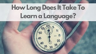 Download How Long Does It Take to Learn a Language? Video
