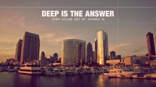 Download Deep Is The Answer | Deep House Set | 2017 Mixed By Johnny M Video