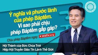Download Chịu Phép Báptêm Ngay[Hội Thánh của Đức Chúa Trời Hiệp Hội Truyền Giáo Tin Lành Thế Giới] Video