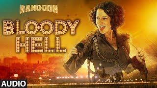 Download Bloody Hell Full Audio Song   Rangoon   Saif Ali Khan, Kangana Ranaut, Shahid Kapoor   T-Series Video