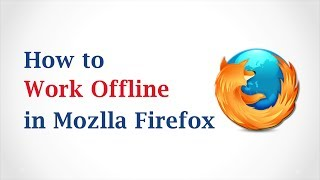 Download How to Work Offline in Mozilla Firefox Video