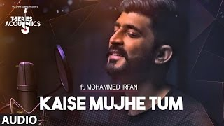 Download Kaise Mujhe Tum Audio Song | Mohammed Irfan | T-Series Acoustics | Hindi Song 2017 Video