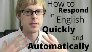 Download How to Respond in English Quickly and Automatically Video
