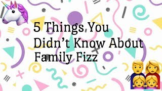 Download 5 Thing's You Didn't Know About Family Fizz Video