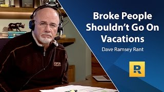 Download Broke People Shouldn't Go On Vacations - Dave Ramsey Rant Video