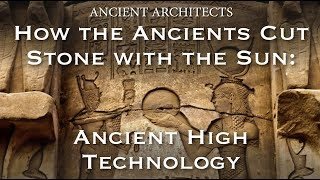 Download How the Ancients Cut Stone with the Sun - Lost High Technology Explained | Ancient Architects Video