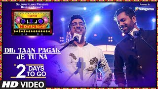 Download Dil Taan Pagal/Je Tu Na | 2 Days To Go | T-Series Mixtape Punjabi | Akhil Sachdeva Amber Vashisht | Video