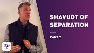 Download Shavuot of Separation; Part 2 Video