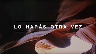 Download Lo Harás Otra Vez (Do It Again) | Spanish | Video Oficial Con Letras | Elevation Worship Video