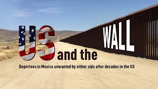 Download US and the Wall: Deportees in Mexico unwanted by either side after decades in the US Video