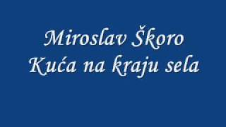 Download Miroslav Škoro - Kuća na kraju sela Video