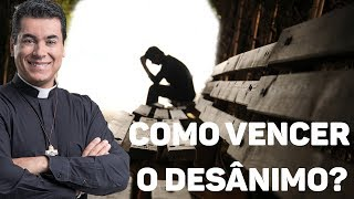 Download Como vencer o desânimo? - Padre Chrystian Shankar Video