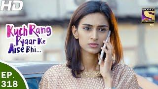 Download Kuch Rang Pyar Ke Aise Bhi - कुछ रंग प्यार के ऐसे भी - Ep 318 - 18th May, 2017 Video