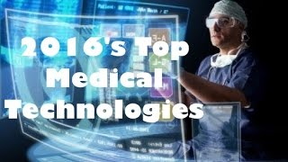Download Top 10 Exciting Medical Technologies of 2016 - The Medical Futurist Video