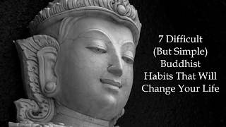 Download 7 Difficult But Simple Buddhist Habits That Will Change Your Life Video