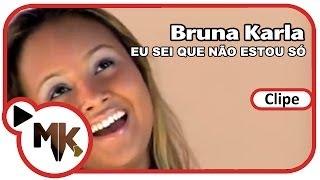 Download Bruna Karla - Eu Sei Que Não Estou Só (Clipe Oficial MK Music) Video