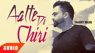 Download Aatte Di Chiri (Full Audio Song) | Sharry Mann | Full Audio Song | Speed Records Video