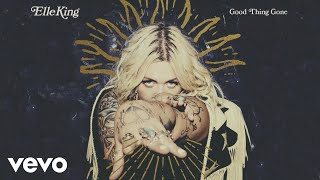 Download Elle King - Good Thing Gone (Audio) Video