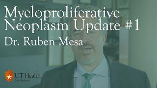 Download Myeloproliferative Neoplasm (MPNs) Update #1 with Dr. Ruben Mesa Video