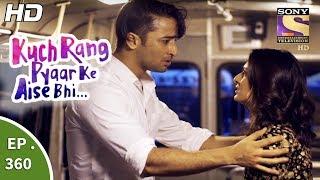 Download Kuch Rang Pyar Ke Aise Bhi - कुछ रंग प्यार के ऐसे भी - Ep 360 - 17th July, 2017 Video
