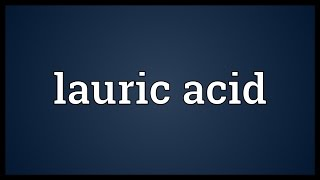 Download Lauric acid Meaning Video