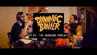 Download Dynamic Banter Ep. 59 - The Unboxing Podcast Video