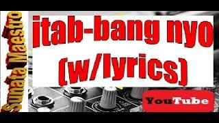 Download itabbang nyo (with lyrics) Video