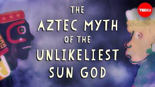 Download The Aztec myth of the unlikeliest sun god - Kay Almere Read Video