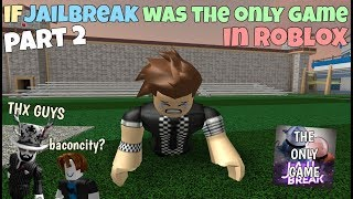 Download If Jailbreak Was The Only Game In ROBLOX - Part 2 Video