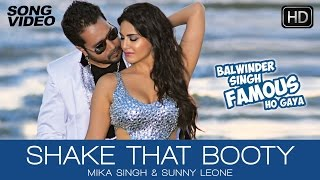 Download Shake That Booty - Balwinder Singh Famous Ho Gaya | Mika Singh, Sunny Leone - Latest Sexy Song 2014 Video
