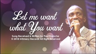Download LET ME WANT WHAT YOU WANT - Dr Paul Enenche Video