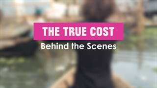 Download 'The True Cost' - Behind the Scenes Video