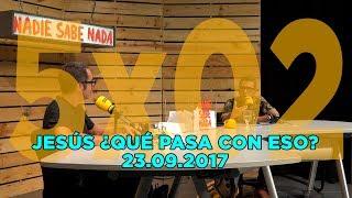 Download NADIE SABE NADA - (5x02): Jesús ¿qué pasa con eso? Video
