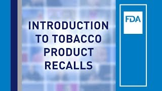 Download Introduction to Tobacco Product Recalls Video