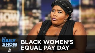 Download Let's Talk About Black Women's Equal Pay Day | The Daily Show Video